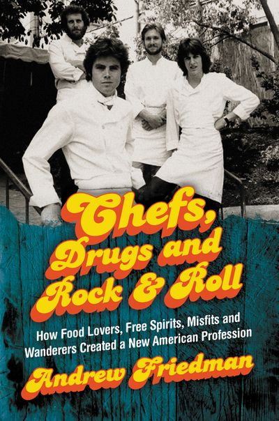 Book, CHEFS, DRUGS, AND ROCK AND ROLL: How Food Lovers, Free Spirits, Misfits and Wanderers Created a New American Profession